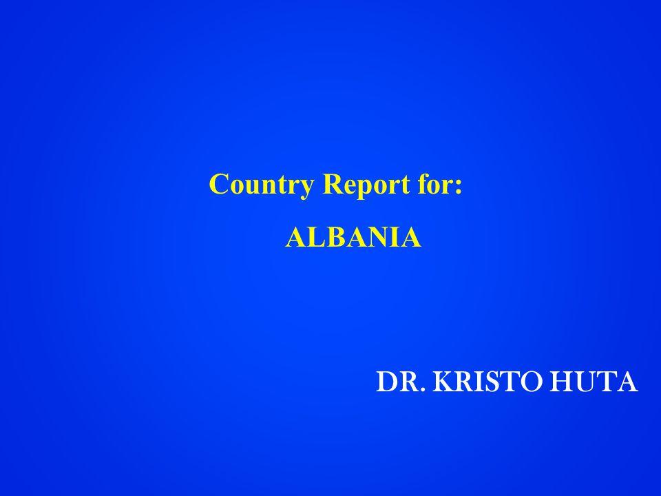 Country Report for: ALBANIA DR. KRISTO HUTA