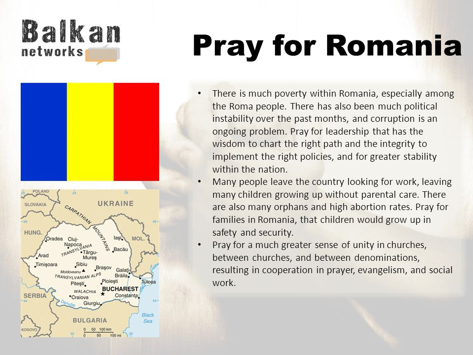 Pray for Romania There is much poverty within Romania, especially among the Roma people.