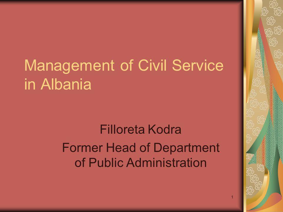 1 Management of Civil Service in Albania Filloreta Kodra Former Head of Department of Public Administration