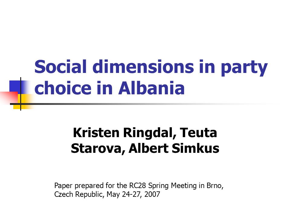 Social dimensions in party choice in Albania Kristen Ringdal, Teuta Starova, Albert Simkus Paper prepared for the RC28 Spring Meeting in Brno, Czech Republic, May 24-27, 2007