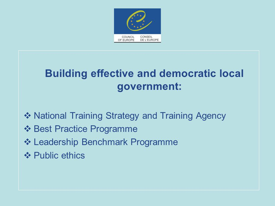 Building effective and democratic local government:  National Training Strategy and Training Agency  Best Practice Programme  Leadership Benchmark Programme  Public ethics