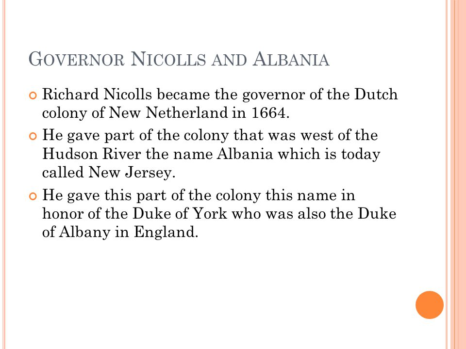 G OVERNOR N ICOLLS AND A LBANIA Richard Nicolls became the governor of the Dutch colony of New Netherland in 1664.