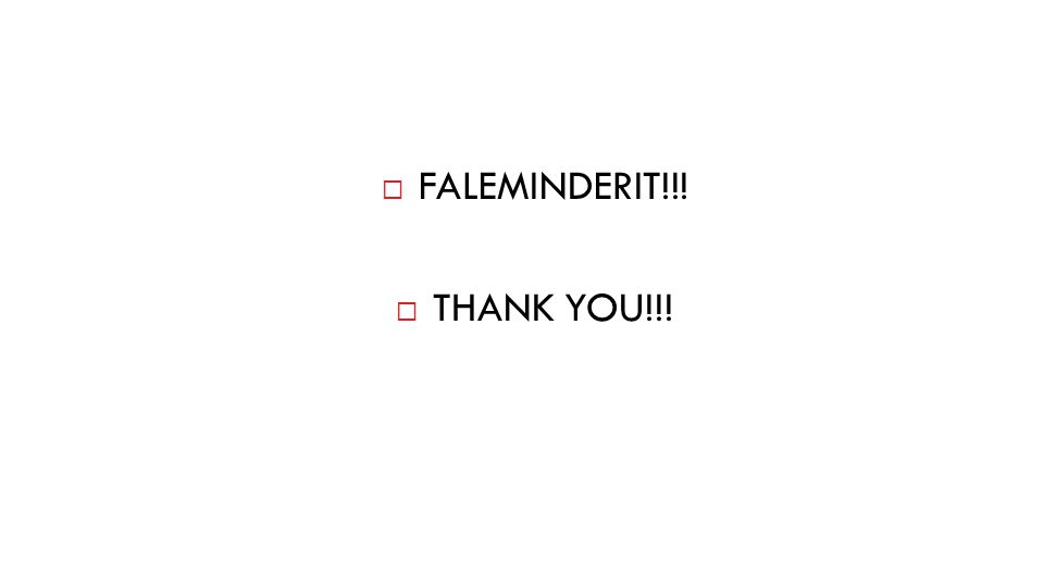  FALEMINDERIT!!!  THANK YOU!!!