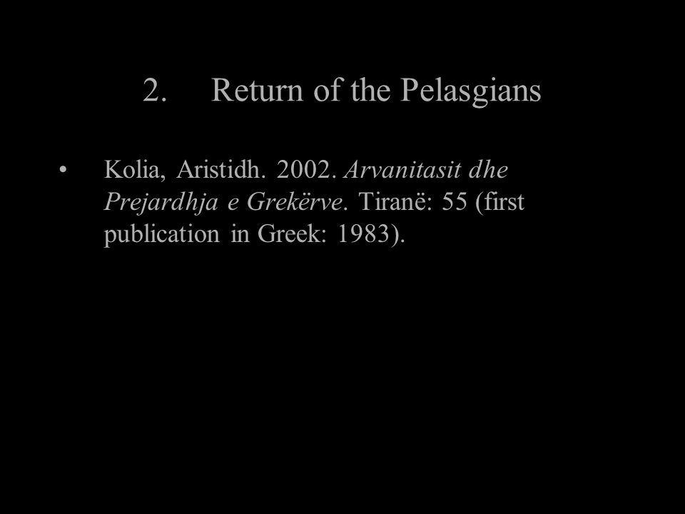 2.Return of the Pelasgians Kolia, Aristidh. 2002.