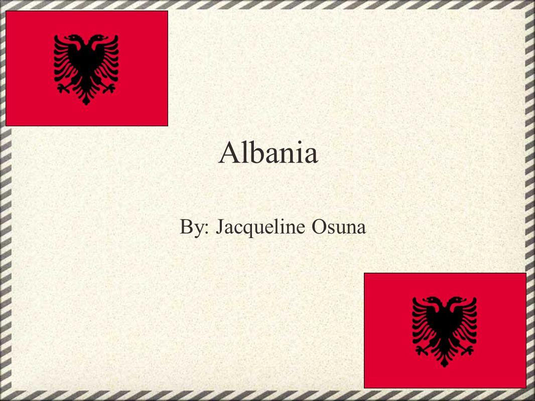 Albania By: Jacqueline Osuna