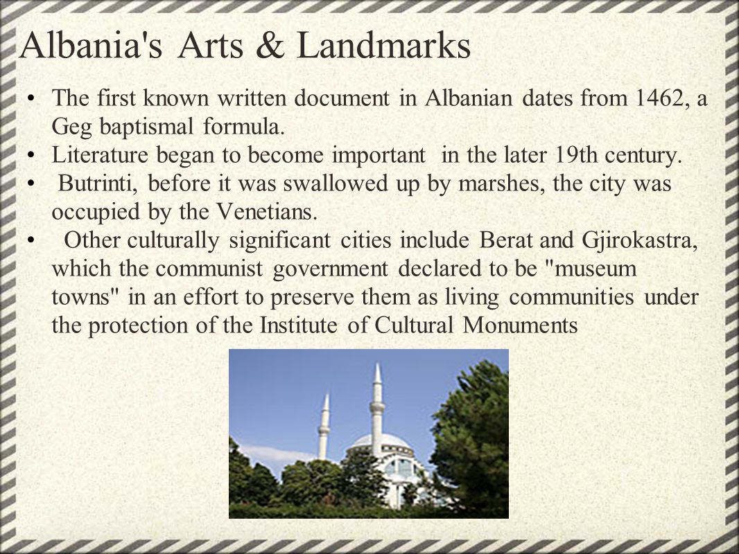 Albania s Arts & Landmarks The first known written document in Albanian dates from 1462, a Geg baptismal formula.