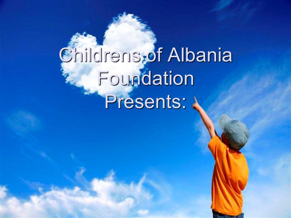 Childrens of Albania Foundation Presents: