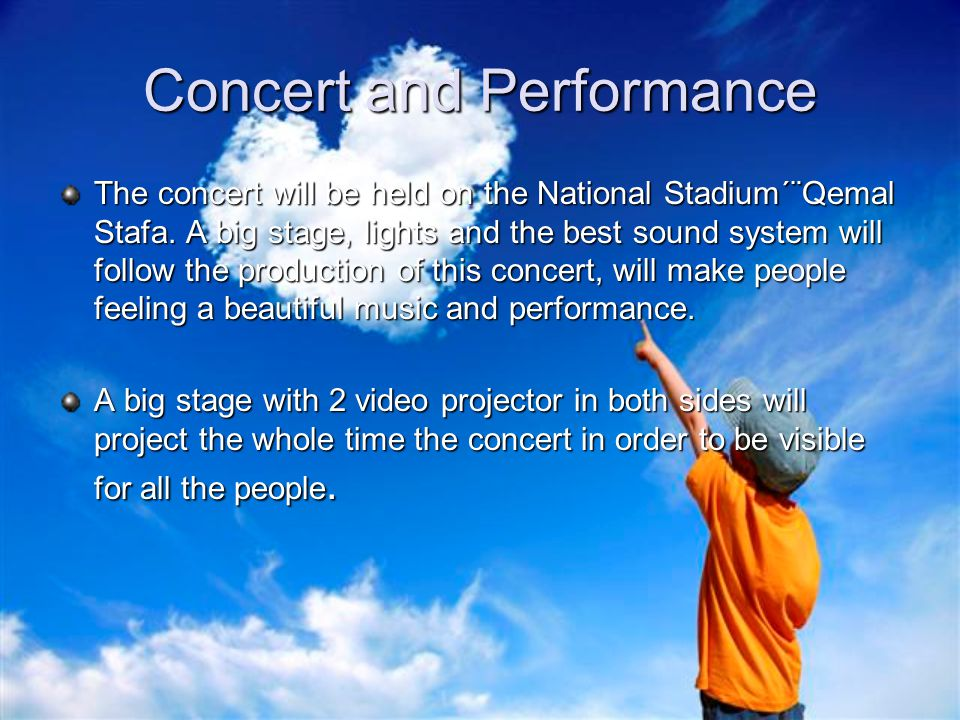 Concert and Performance The concert will be held on the National Stadium´¨Qemal Stafa. A big stage, lights and the best sound system will follow the p