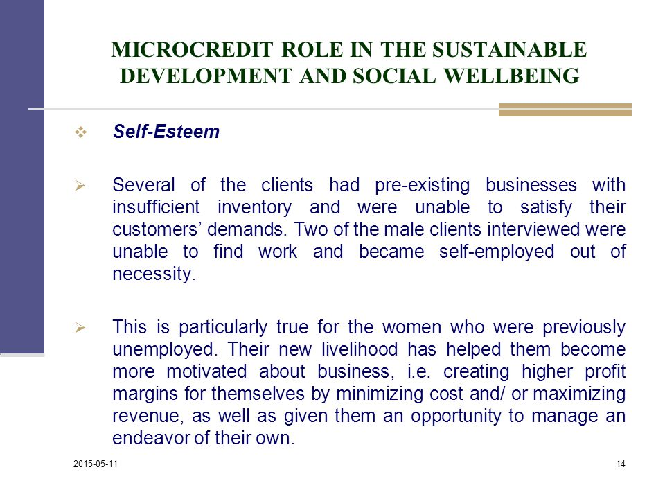 MICROCREDIT ROLE IN THE SUSTAINABLE DEVELOPMENT AND SOCIAL WELLBEING  Self-Esteem  Several of the clients had pre-existing businesses with insufficient inventory and were unable to satisfy their customers' demands.