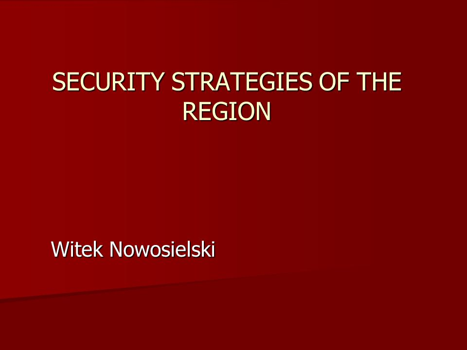 SECURITY STRATEGIES OF THE REGION Witek Nowosielski
