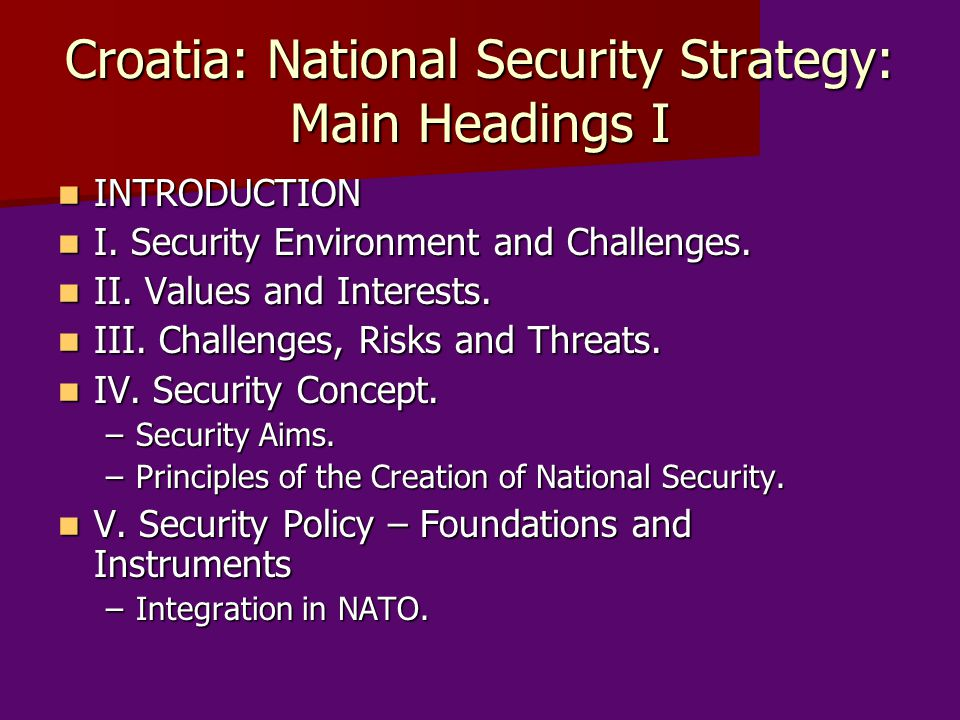 Croatia: National Security Strategy: Main Headings I INTRODUCTION INTRODUCTION I.