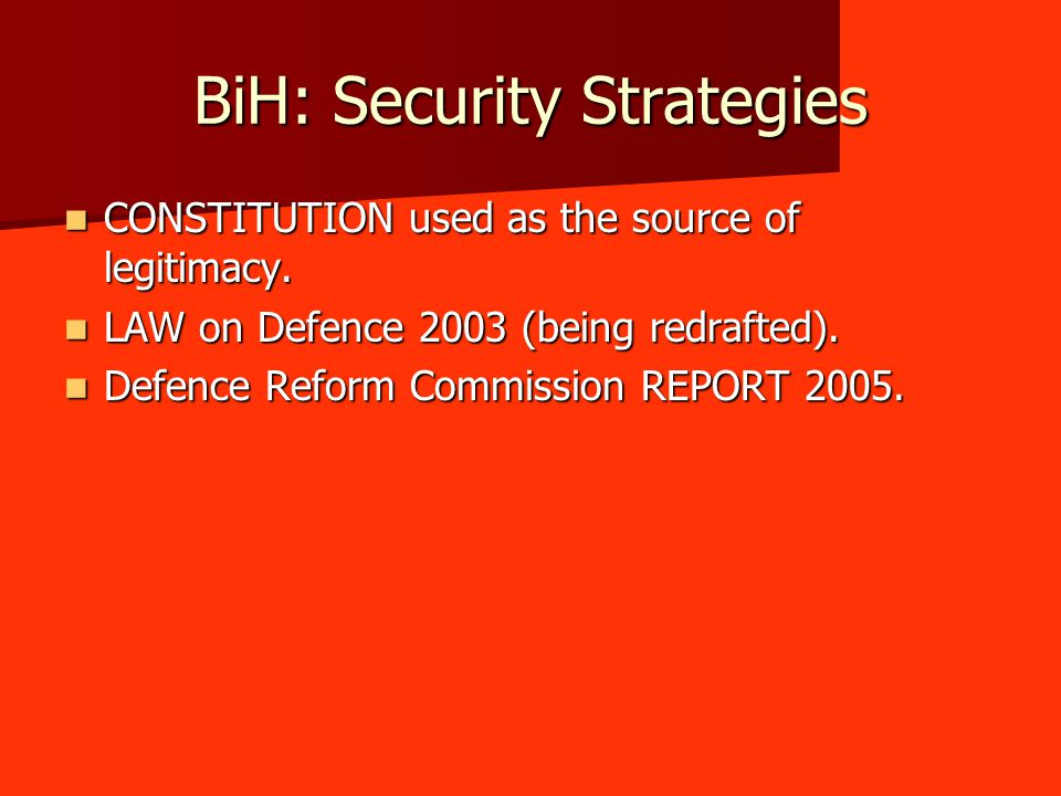 BiH: Security Strategies CONSTITUTION used as the source of legitimacy.