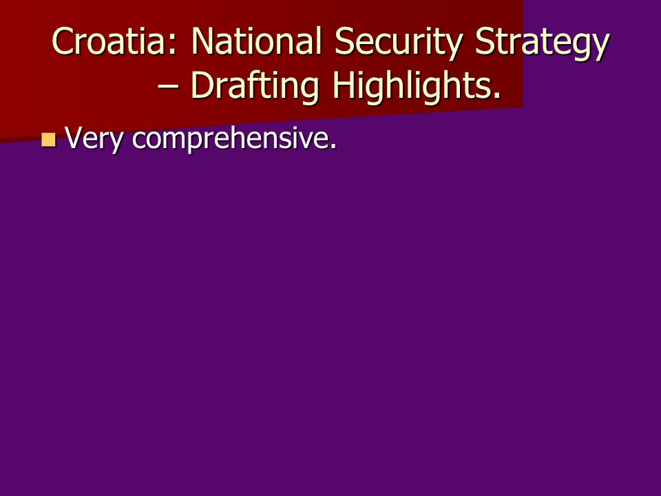 Croatia: National Security Strategy – Drafting Highlights. Very comprehensive. Very comprehensive.