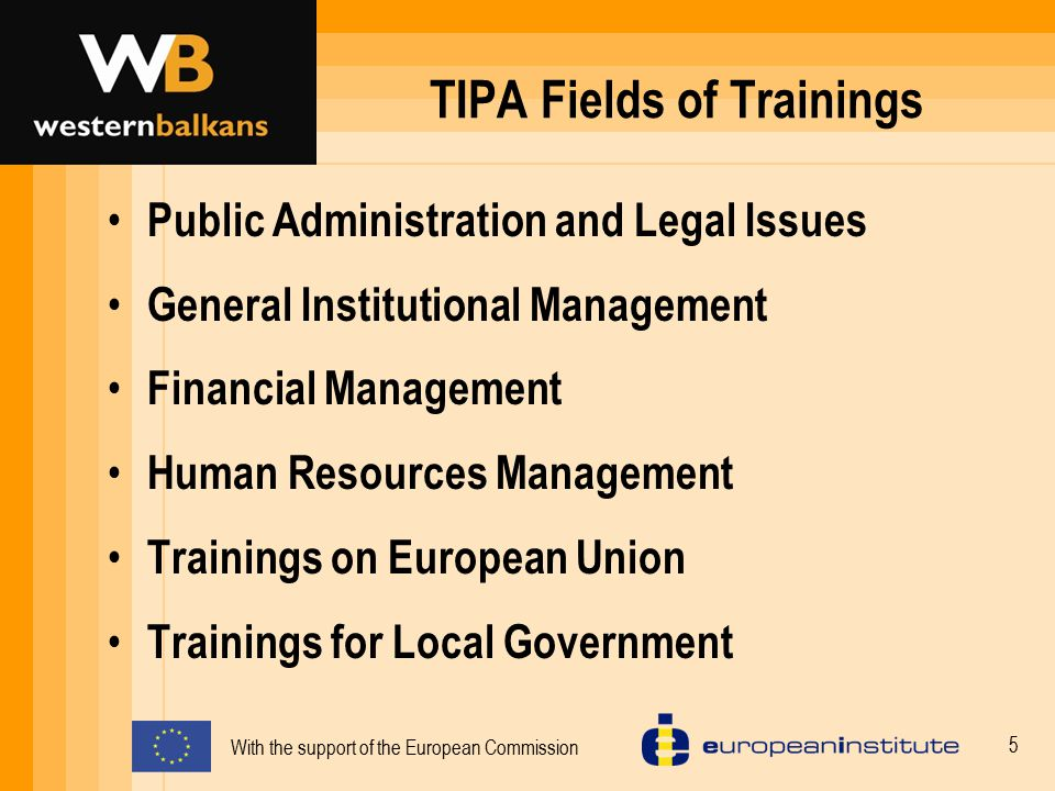With the support of the European Commission 6 Training courses on Human Resource Management Development Program (6 modules in 12 days)  legal framework  staff, personnel policies, job description and analysis  recruitment and selection  annual performance appraisal  training and development  people management