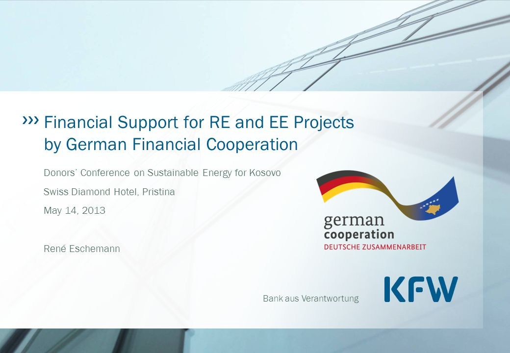 Bank aus Verantwortung Financial Support for RE and EE Projects by German Financial Cooperation Donors' Conference on Sustainable Energy for Kosovo Sw