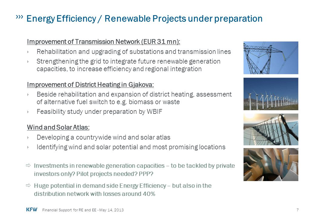 7 Financial Support for RE and EE - May 14, 2013 Energy Efficiency / Renewable Projects under preparation Improvement of Transmission Network (EUR 31