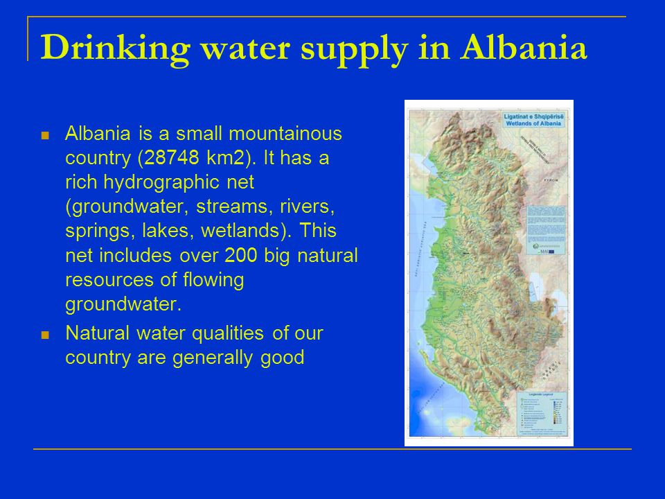 Drinking water supply in Albania Albania is a small mountainous country (28748 km2).