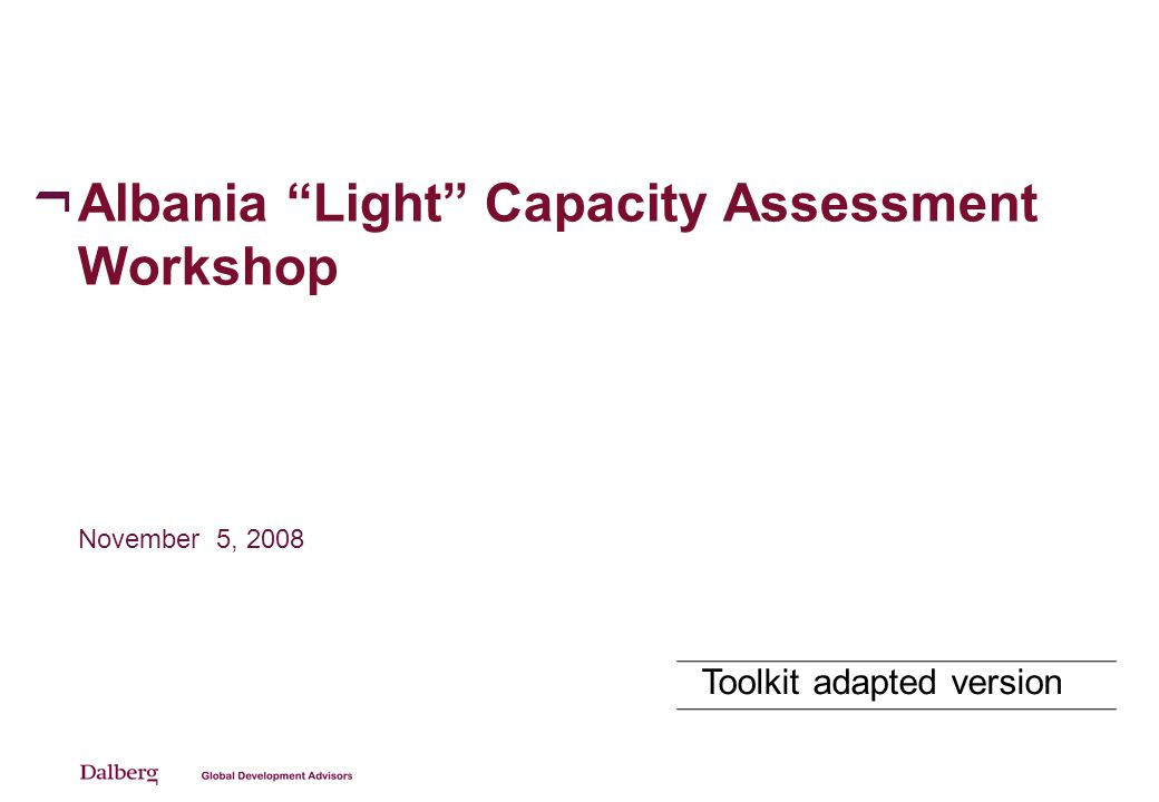 Albania Light Capacity Assessment Workshop November 5, 2008 Toolkit adapted version