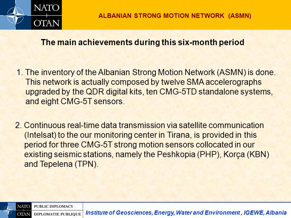 Institute of Geosciences, Energy, Water and Environment, IGEWE, Albania ALBANIAN STRONG MOTION NETWORK (ASMN) The main achievements during this six-month period 1.