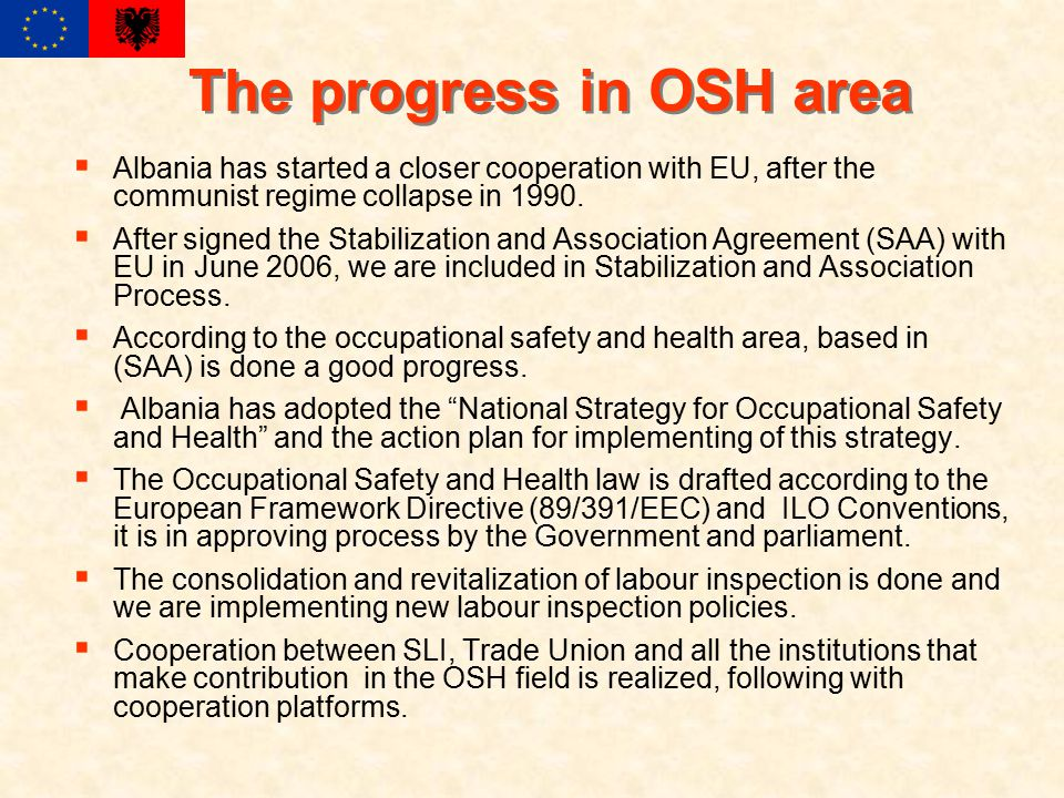 The progress in OSH area  Albania has started a closer cooperation with EU, after the communist regime collapse in 1990.