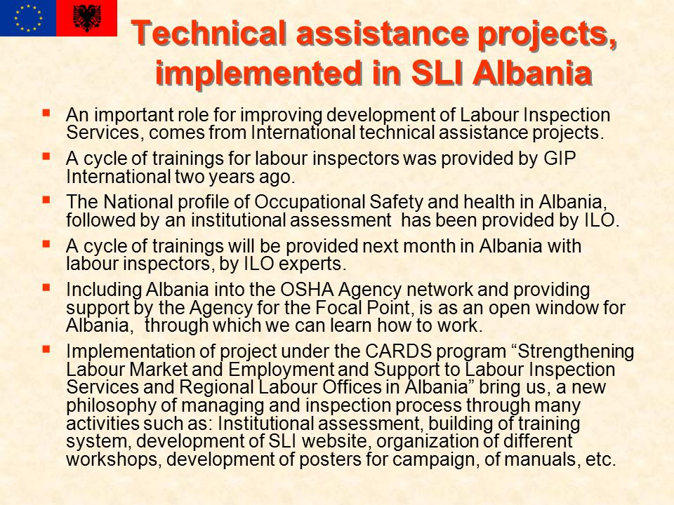 Technical assistance projects, implemented in SLI Albania  An important role for improving development of Labour Inspection Services, comes from International technical assistance projects.