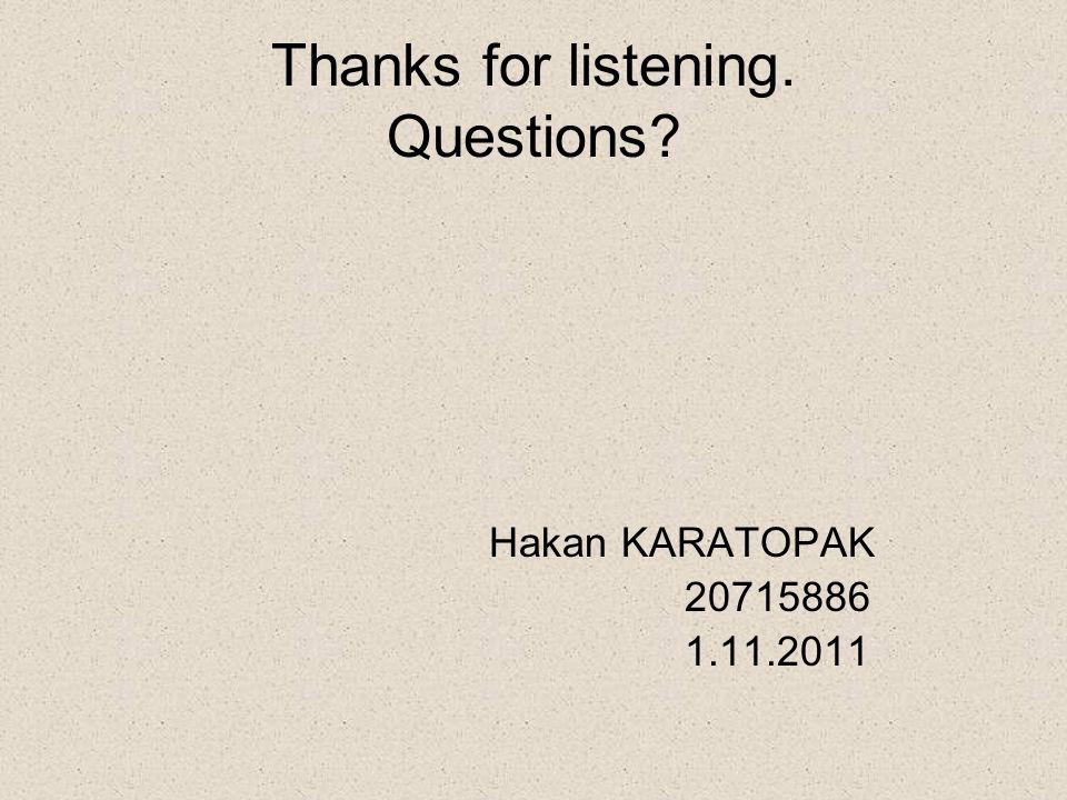 Thanks for listening. Questions? Hakan KARATOPAK 20715886 1.11.2011