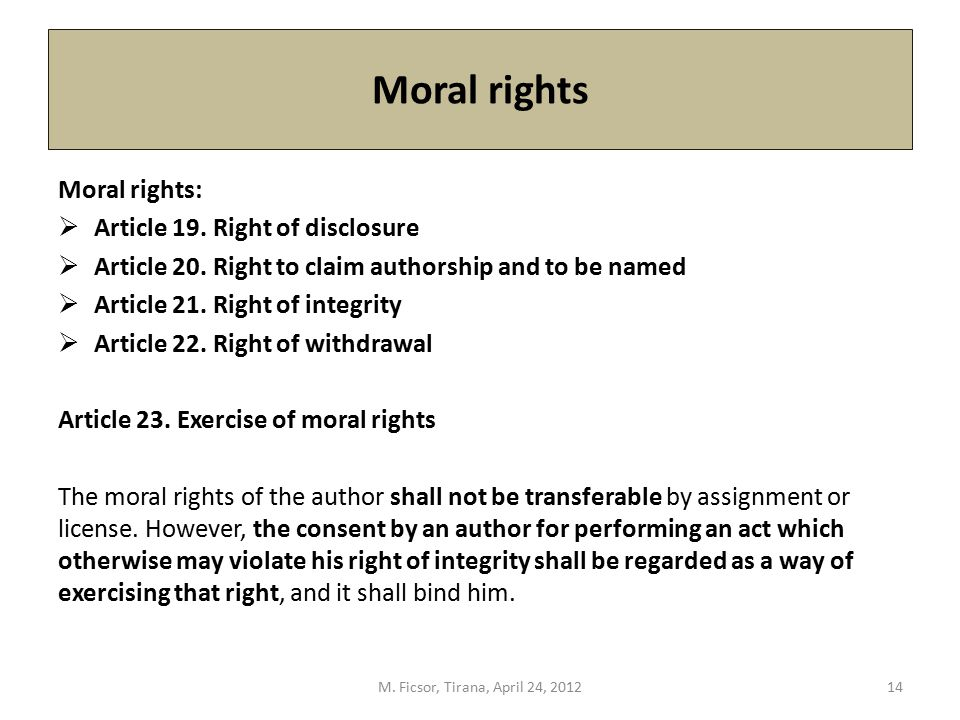 Moral rights Moral rights:  Article 19. Right of disclosure  Article 20. Right to claim authorship and to be named  Article 21. Right of integrity