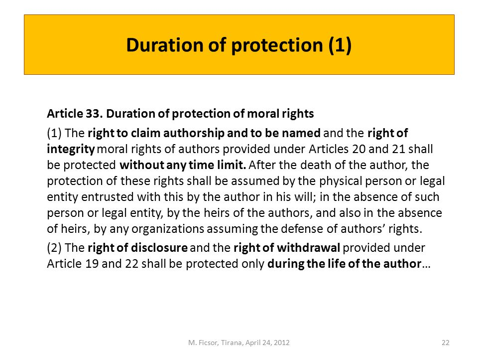 Duration of protection (1) Article 33. Duration of protection of moral rights (1) The right to claim authorship and to be named and the right of integ