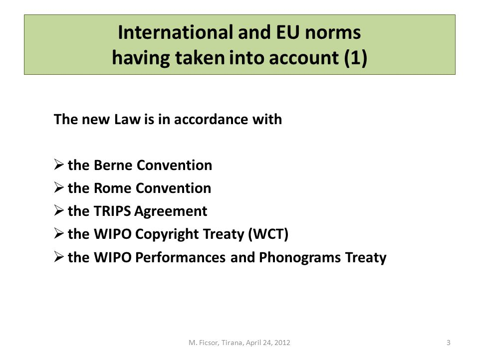 International and EU norms having taken into account (1) The new Law is in accordance with  the Berne Convention  the Rome Convention  the TRIPS Ag