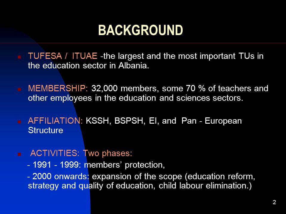 2 BACKGROUND TUFESA / ITUAE -the largest and the most important TUs in the education sector in Albania.