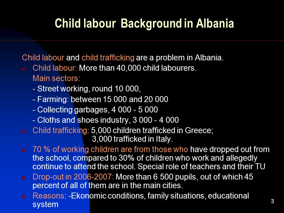 3 Child labour Background in Albania Child labour and child trafficking are a problem in Albania.