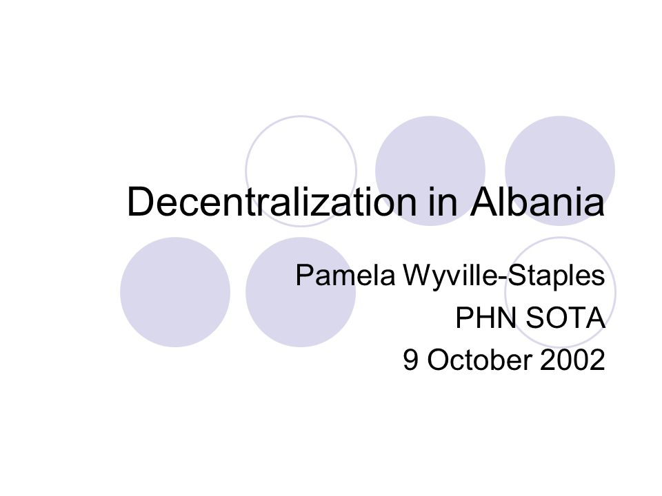 Decentralization in Albania Pamela Wyville-Staples PHN SOTA 9 October 2002