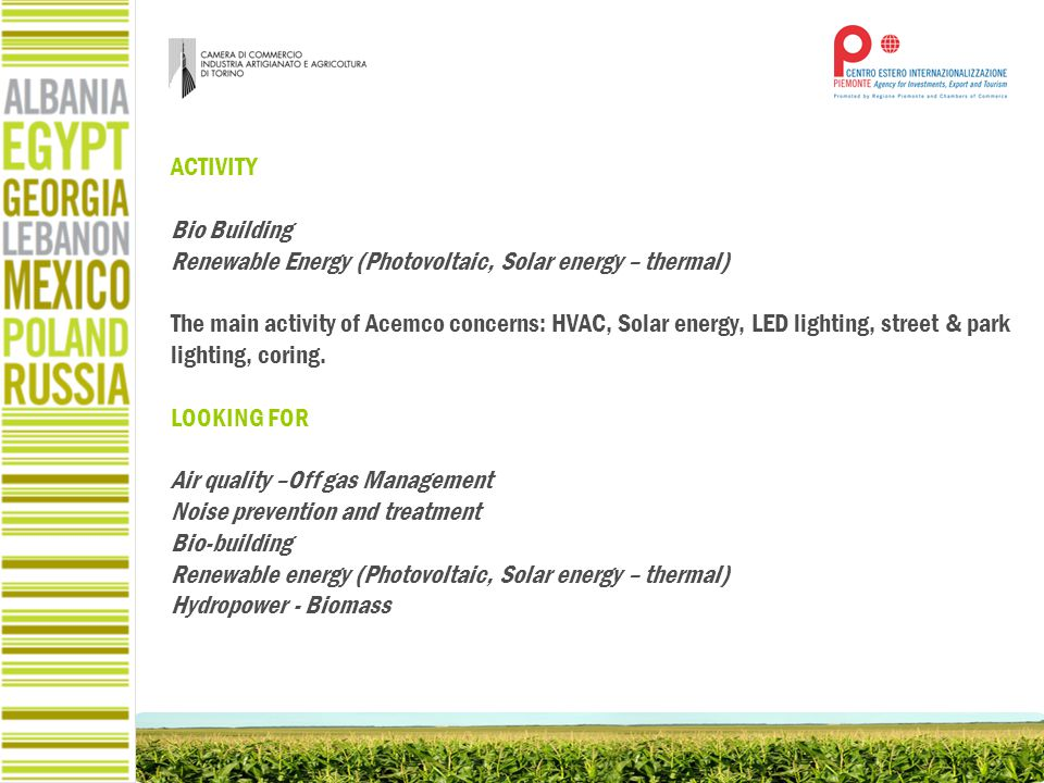 ACTIVITY Bio Building Renewable Energy (Photovoltaic, Solar energy – thermal) The main activity of Acemco concerns: HVAC, Solar energy, LED lighting, street & park lighting, coring.