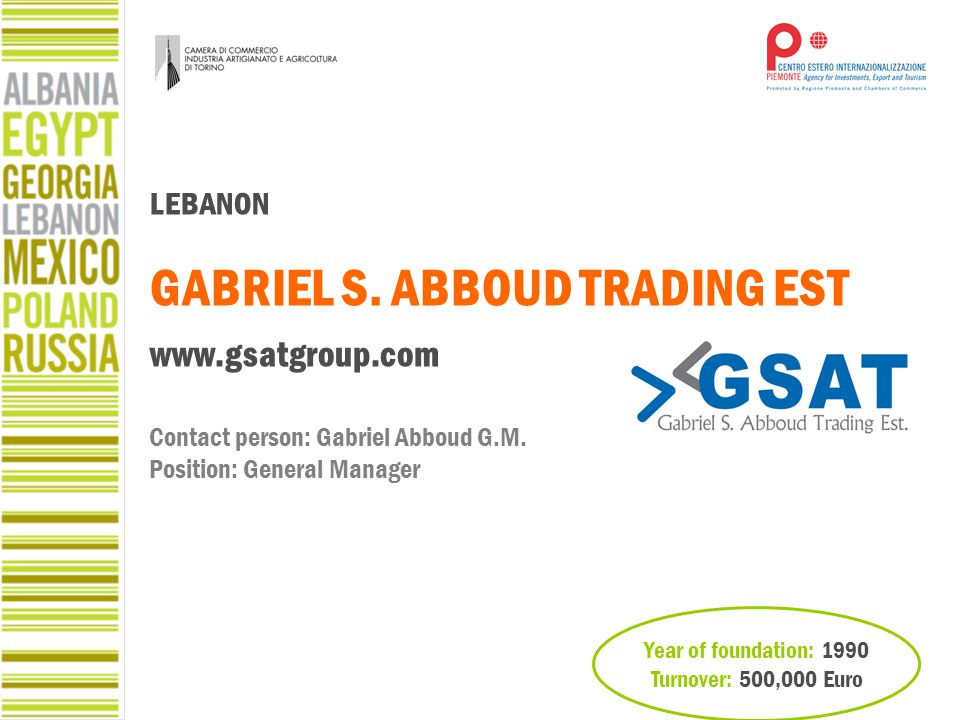 LEBANON GABRIEL S. ABBOUD TRADING EST www.gsatgroup.com Contact person: Gabriel Abboud G.M. Position: General Manager Year of foundation: 1990 Turnove