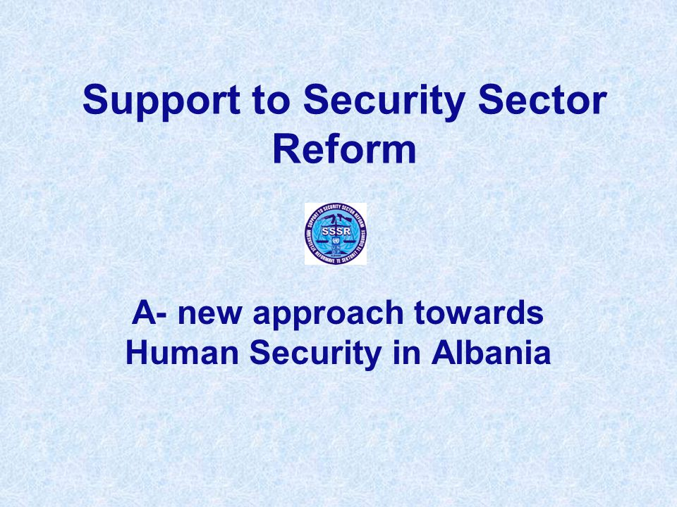 Support to Security Sector Reform A- new approach towards Human Security in Albania