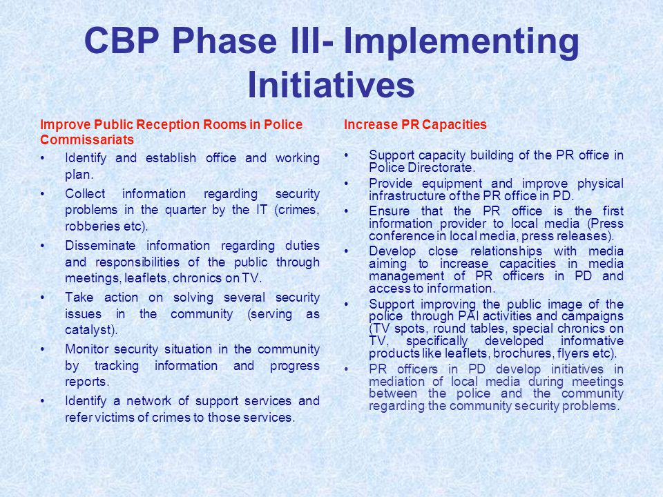 CBP Phase III- Implementing Initiatives Improve Public Reception Rooms in Police Commissariats Identify and establish office and working plan. Collect