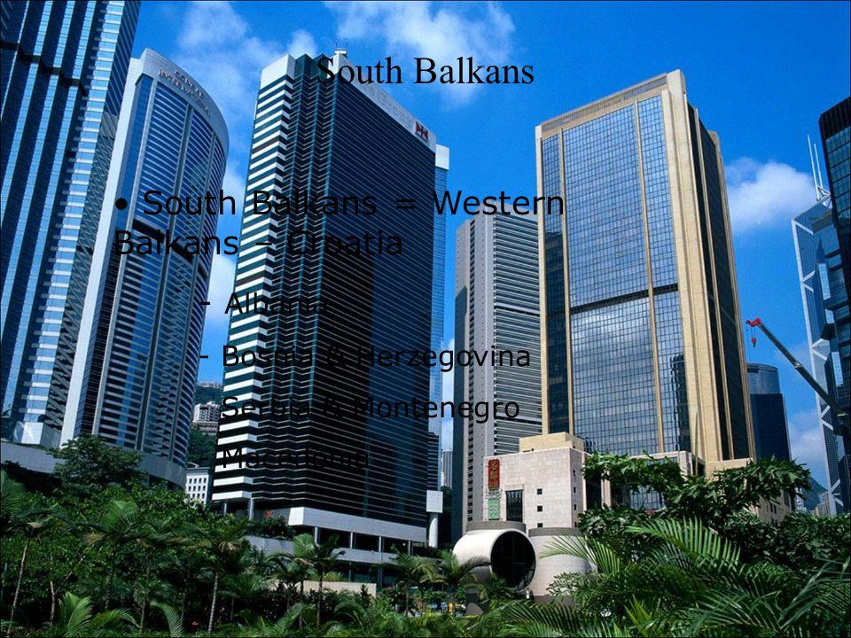 South Balkans South Balkans = Western Balkans – Croatia - Albania - Bosnia & Herzegovina - Serbia & Montenegro - Macedonia