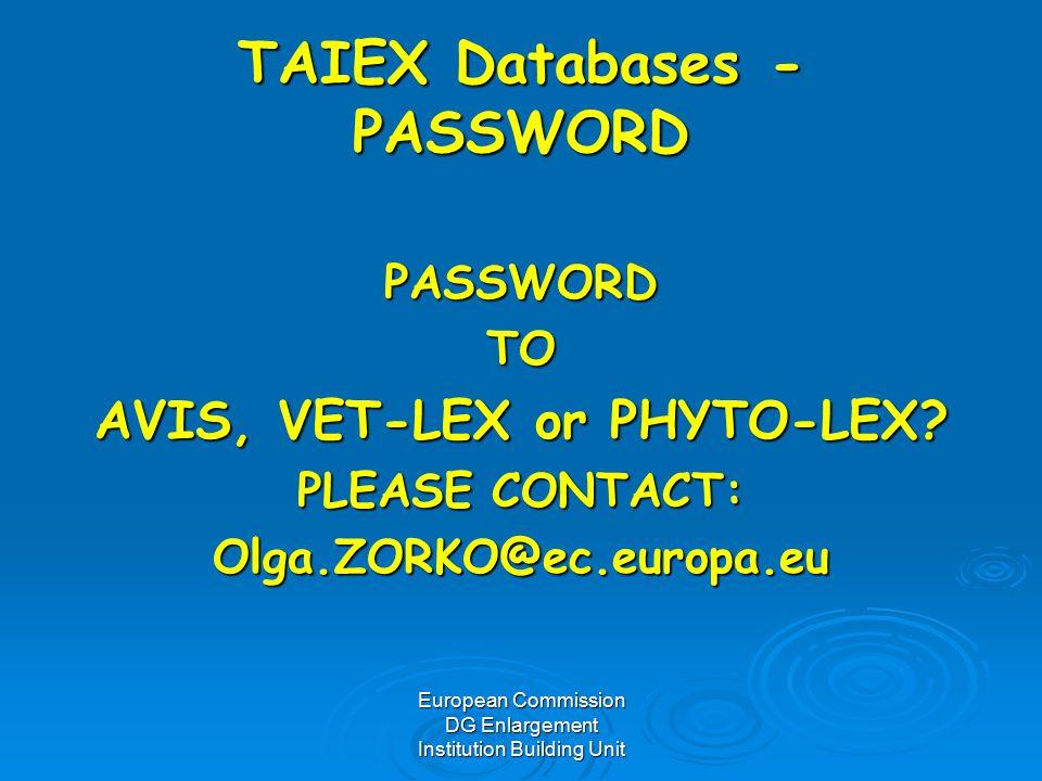 European Commission DG Enlargement Institution Building Unit TAIEX Databases - PASSWORD PASSWORDTO AVIS, VET-LEX or PHYTO-LEX.