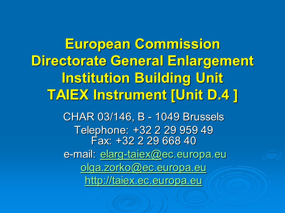 European Commission Directorate General Enlargement Institution Building Unit TAIEX Instrument [Unit D.4 ] CHAR 03/146, B - 1049 Brussels Telephone: +