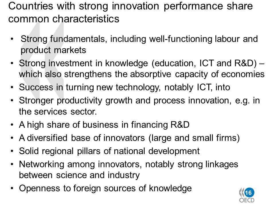 16 Countries with strong innovation performance share common characteristics Strong fundamentals, including well-functioning labour and product market