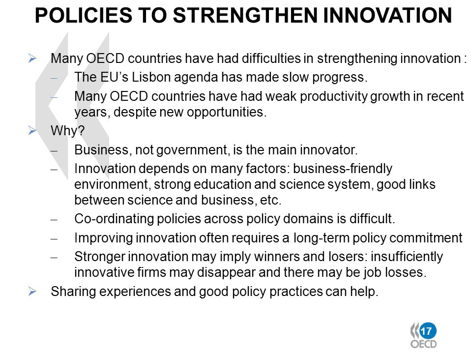 17  Many OECD countries have had difficulties in strengthening innovation : – The EU's Lisbon agenda has made slow progress. – Many OECD countries ha