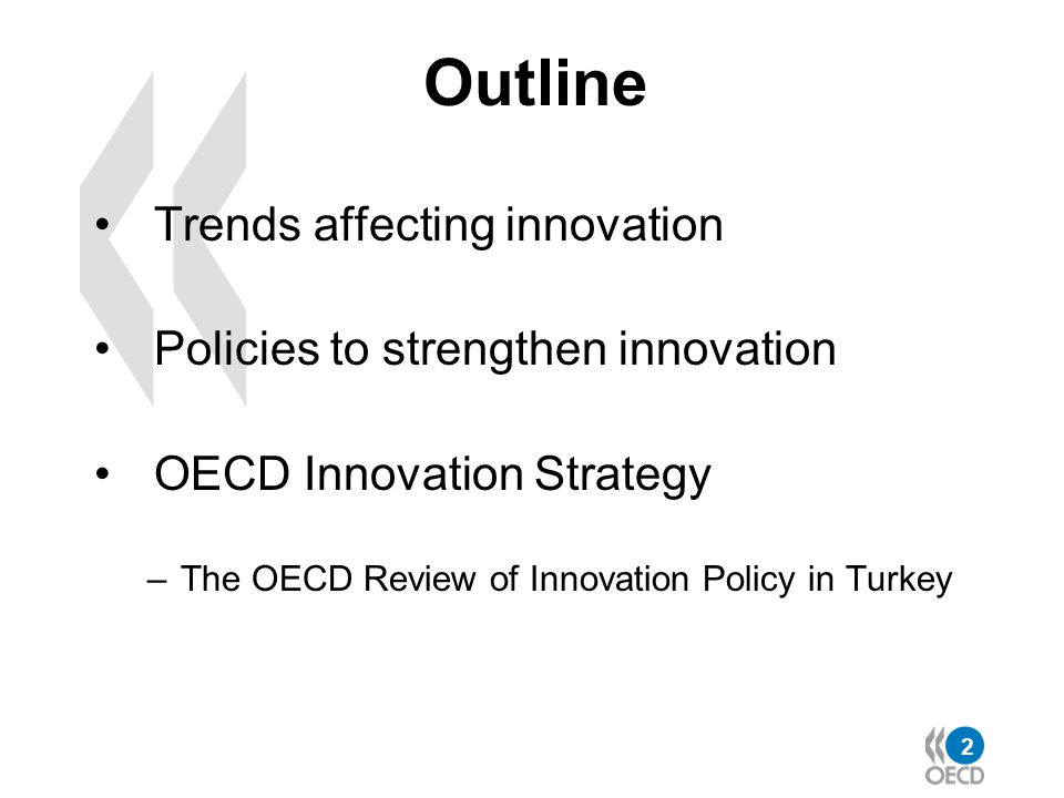 2 Outline Trends affecting innovation Policies to strengthen innovation OECD Innovation Strategy –The OECD Review of Innovation Policy in Turkey