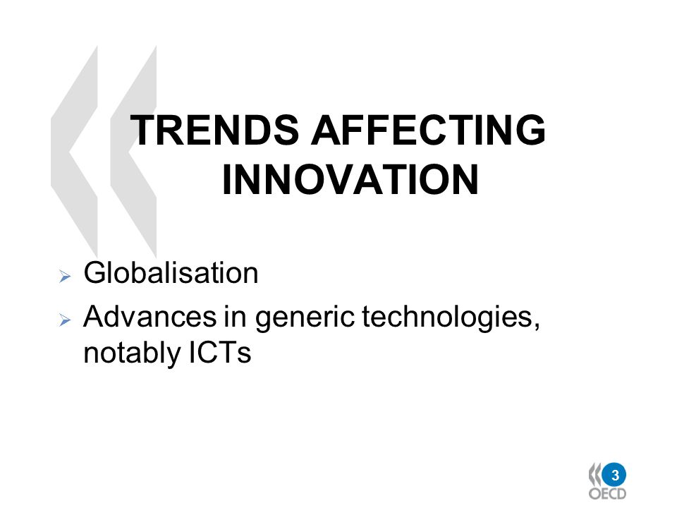 3 TRENDS AFFECTING INNOVATION  Globalisation  Advances in generic technologies, notably ICTs