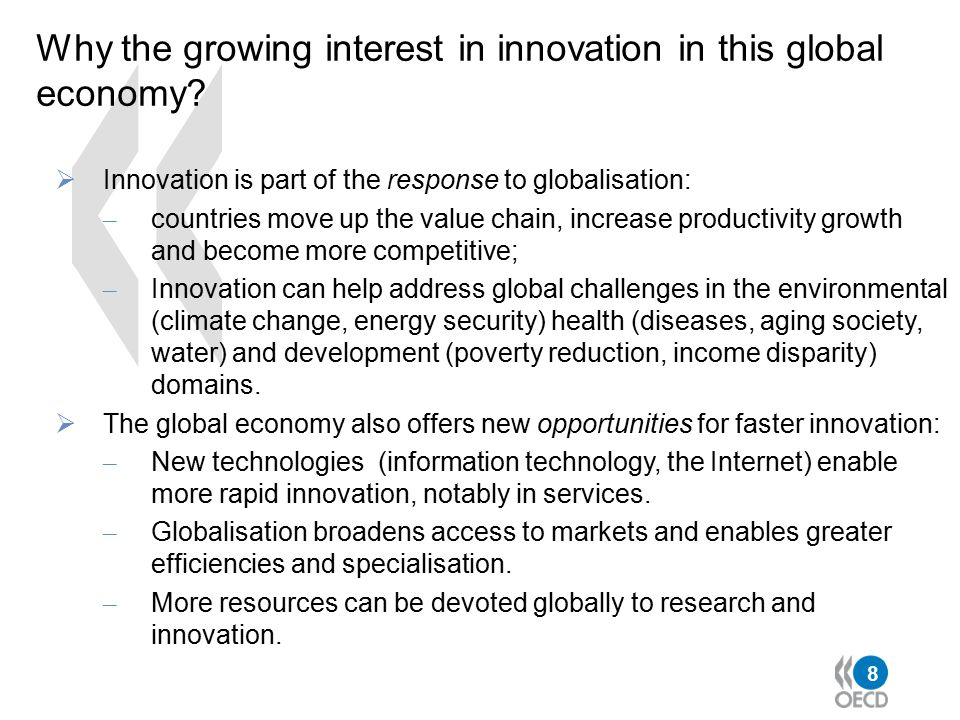 8 Why the growing interest in innovation in this global economy?  Innovation is part of the response to globalisation: – countries move up the value