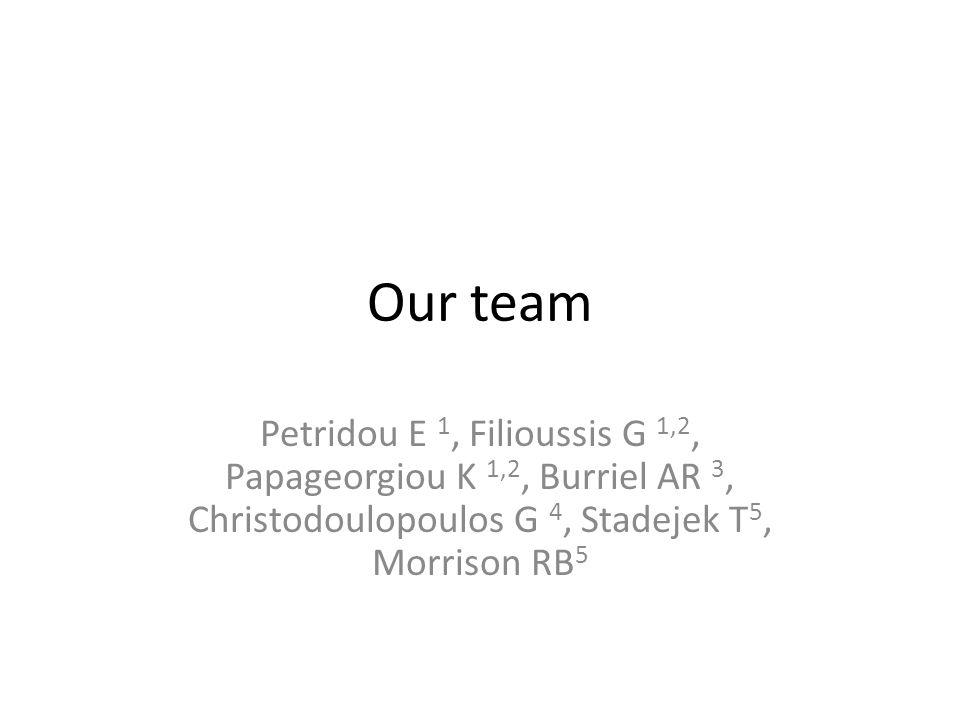Our team Petridou E 1, Filioussis G 1,2, Papageorgiou Κ 1,2, Burriel ΑR 3, Christodoulopoulos G 4, Stadejek T 5, Morrison RB 5