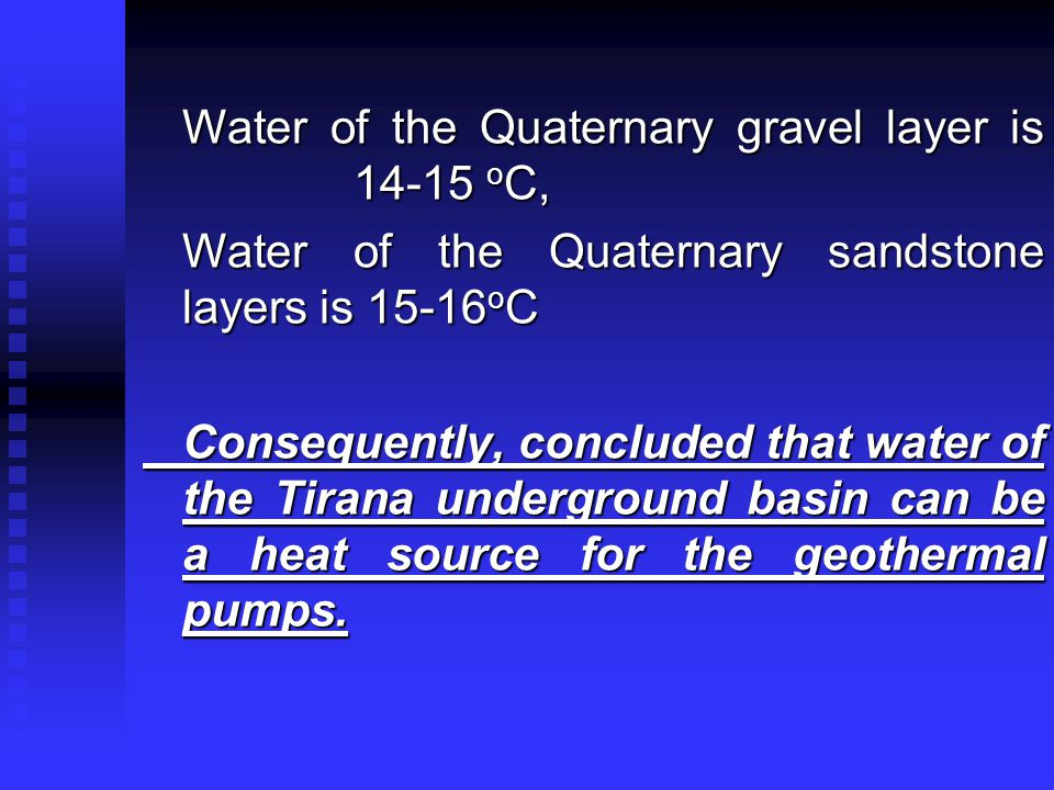 … Water of the Quaternary gravel layer is 14-15 o C, Water of the Quaternary sandstone layers is 15-16 o C Consequently, concluded that water of the T
