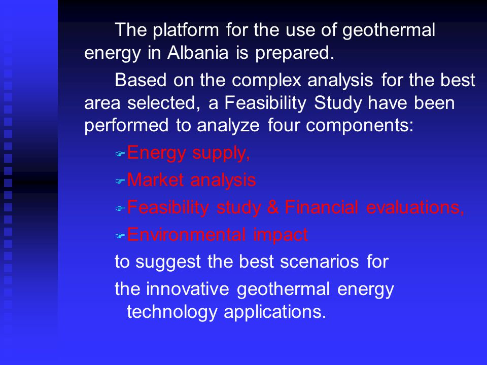 … The platform for the use of geothermal energy in Albania is prepared. Based on the complex analysis for the best area selected, a Feasibility Study