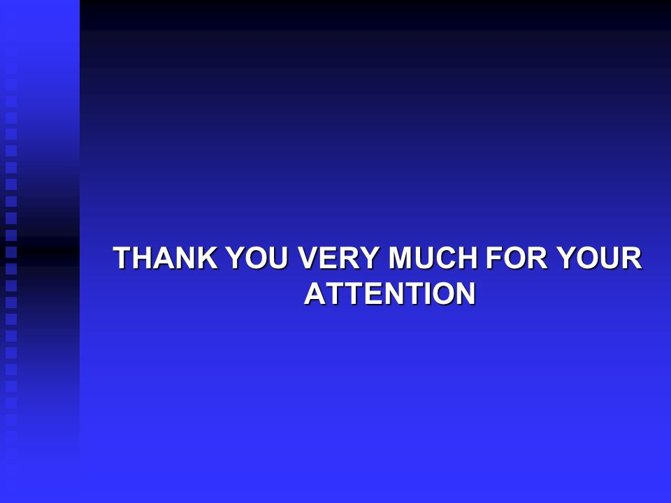 … THANK YOU VERY MUCH FOR YOUR ATTENTION
