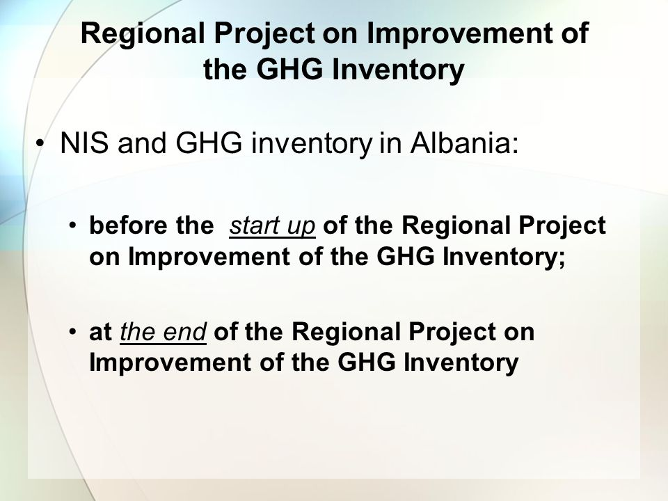 NIS and GHG inventory in Albania: before the start up of the Regional Project on Improvement of the GHG Inventory; at the end of the Regional Project on Improvement of the GHG Inventory Regional Project on Improvement of the GHG Inventory