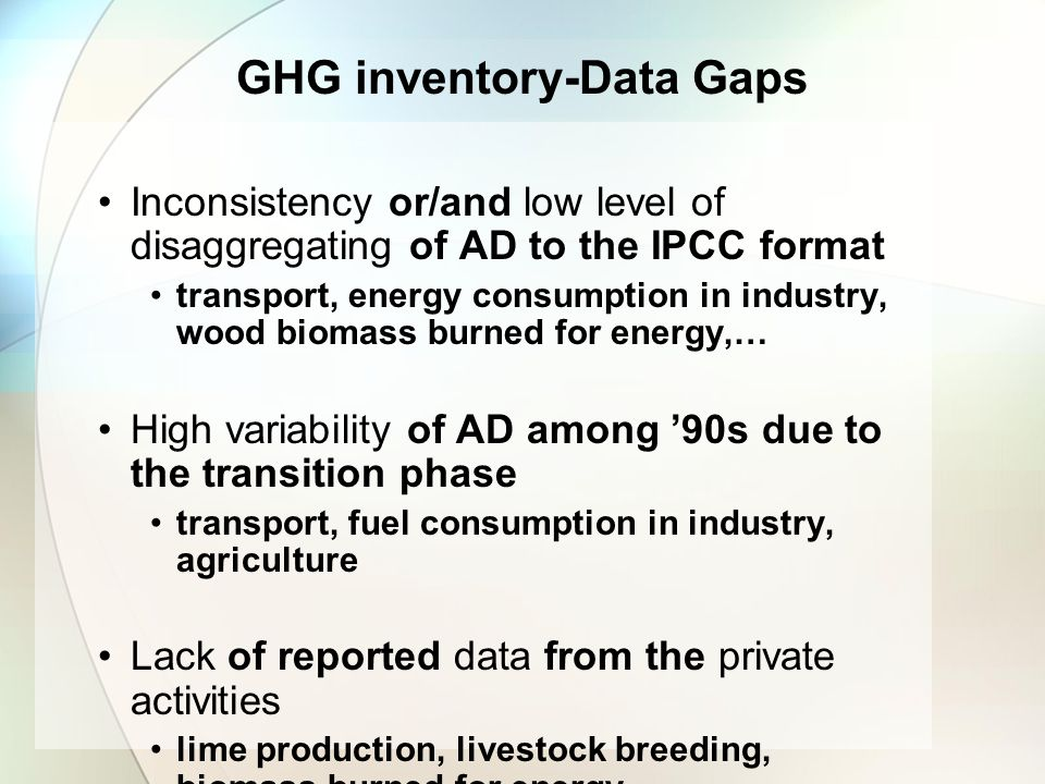 GHG inventory-Data Gaps Inconsistency or/and low level of disaggregating of AD to the IPCC format transport, energy consumption in industry, wood biom